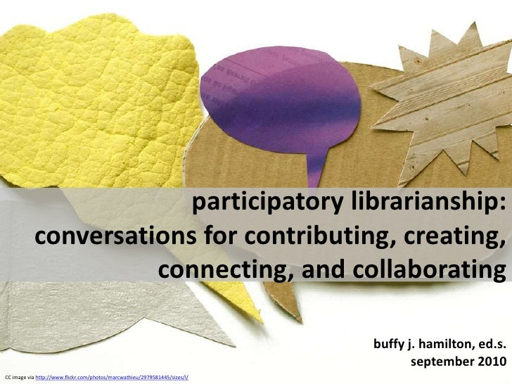 participatory librarianship:  conversations for contributing, creating, connecting, and collaborating<br />buffy j. hamilt...