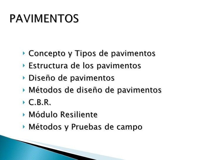 <ul><li>Concepto y Tipos de pavimentos </li></ul><ul><li>Estructura de los pavimentos </li></ul><ul><li>Diseño de paviment...