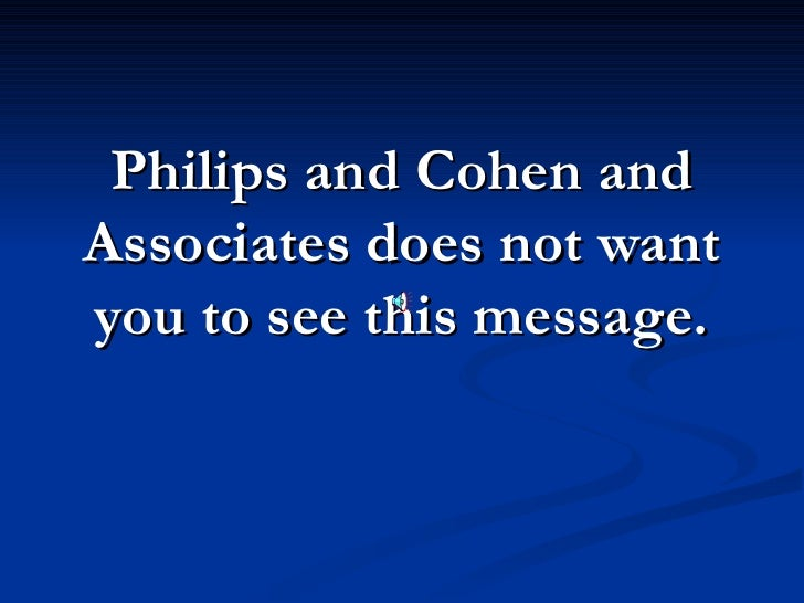 Philips and Cohen and Associates does not want you to see this message.