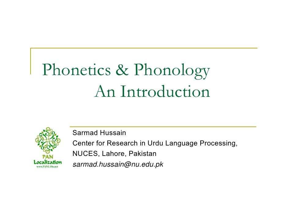 Phonetics & Phonology       An Introduction     Sarmad Hussain    Center for Research in Urdu Language Processing,    NUCE...