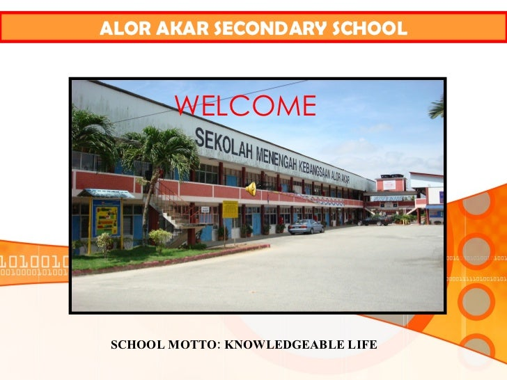 ALOR AKAR SECONDARY SCHOOL WELCOME SCHOOL MOTTO: KNOWLEDGEABLE LIFE