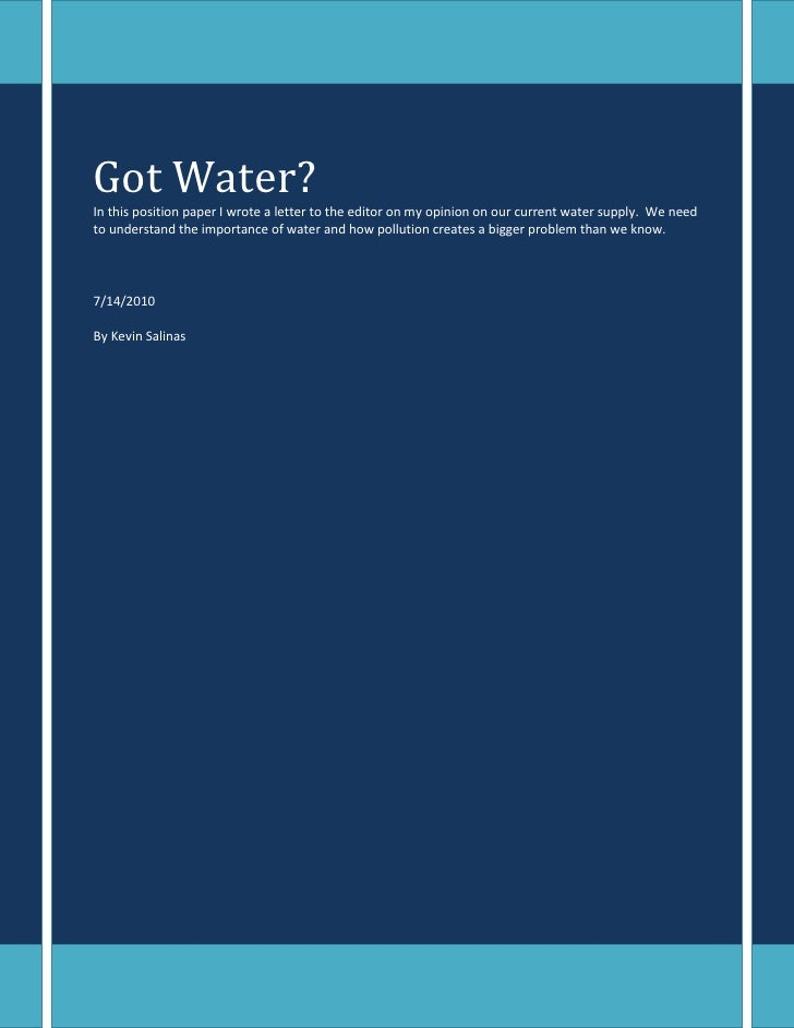 Got Water?In this position paper I wrote a letter to the editor on my opinion on our current water supply.  We need to und...