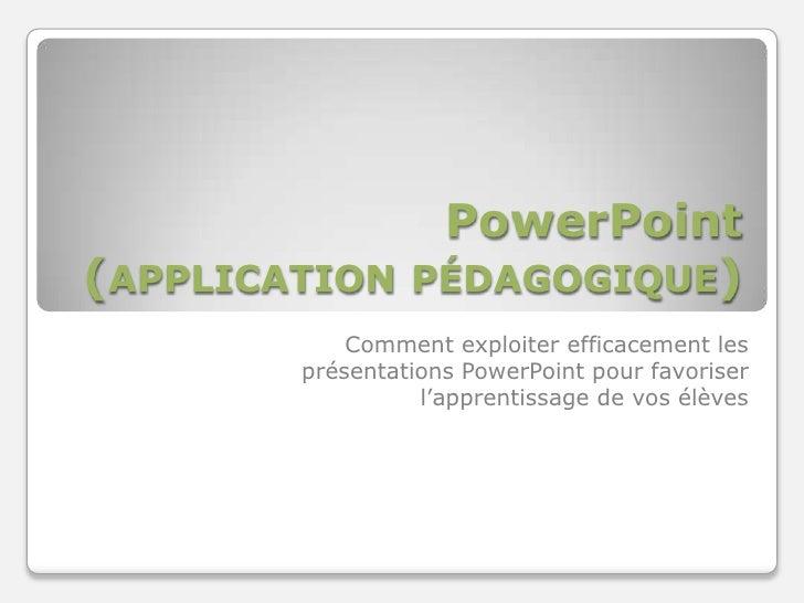 PowerPoint(application pédagogique)<br />Comment exploiter efficacement les présentations PowerPoint pour favoriser l'appr...
