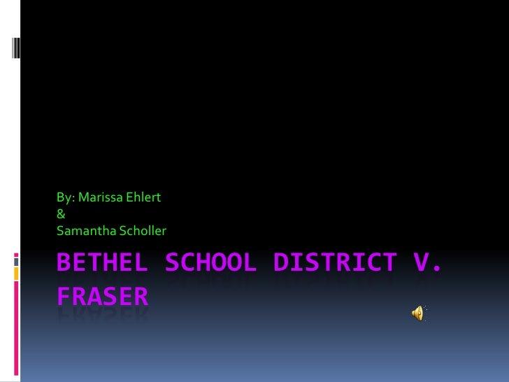 Bethel School District v. Fraser<br />By: Marissa Ehlert<br />&<br />Samantha Scholler<br />