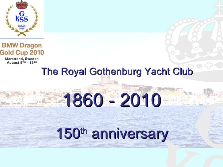 The Royal Gothenburg Yacht Club 1860 - 2010 150 th  anniversary