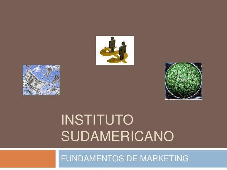 INSTITUTO SUDAMERICANO<br />FUNDAMENTOS DE MARKETING<br />