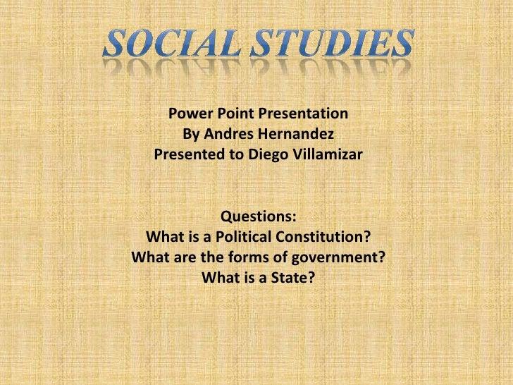 Social Studies<br />Power Point Presentation<br />ByAndresHernandez<br />Presentedto Diego Villamizar<br />Questions:<br /...