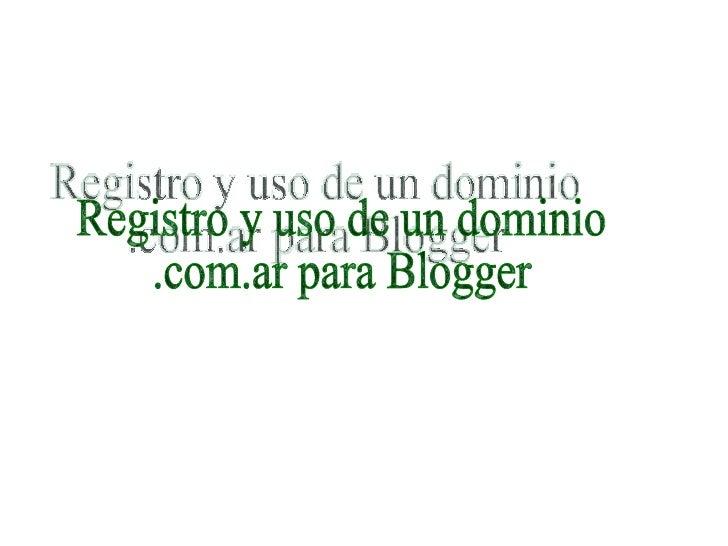 Registro y uso de un dominio  .com.ar para Blogger