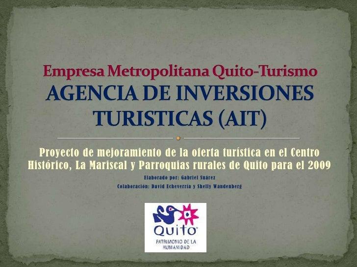 Proyecto de mejoramiento de la oferta turística en el Centro Histórico, La Mariscal y Parroquias rurales de Quito para el ...