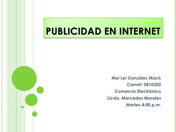 Mei Lei González Mack Carnet: 0810302 Comercio Electrónico Licda. Mercedes Morales Martes 4:00 p.m. PUBLICIDAD EN INTERNET