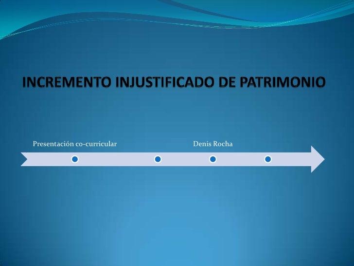 INCREMENTO INJUSTIFICADO DE PATRIMONIO<br />