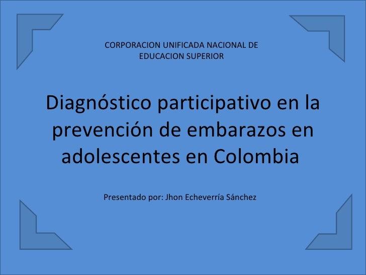 Diagnóstico participativo en la prevención de embarazos en adolescentes en Colombia  CORPORACION UNIFICADA NACIONAL DE EDU...
