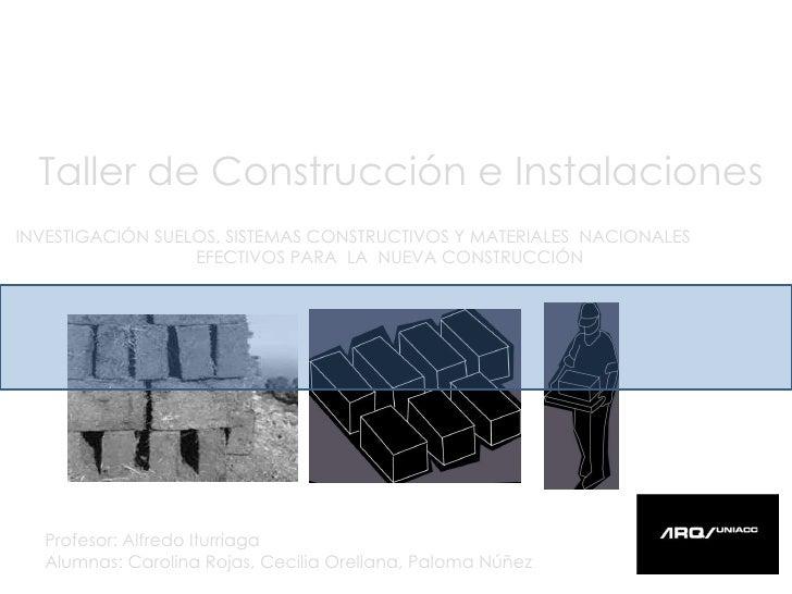 Taller de Construcción e Instalaciones INVESTIGACIÓN SUELOS, SISTEMAS CONSTRUCTIVOS Y MATERIALES  NACIONALES  EFECTIVOS PA...