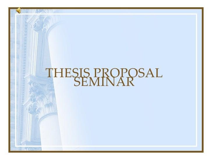 THESIS PROPOSAL SEMINAR