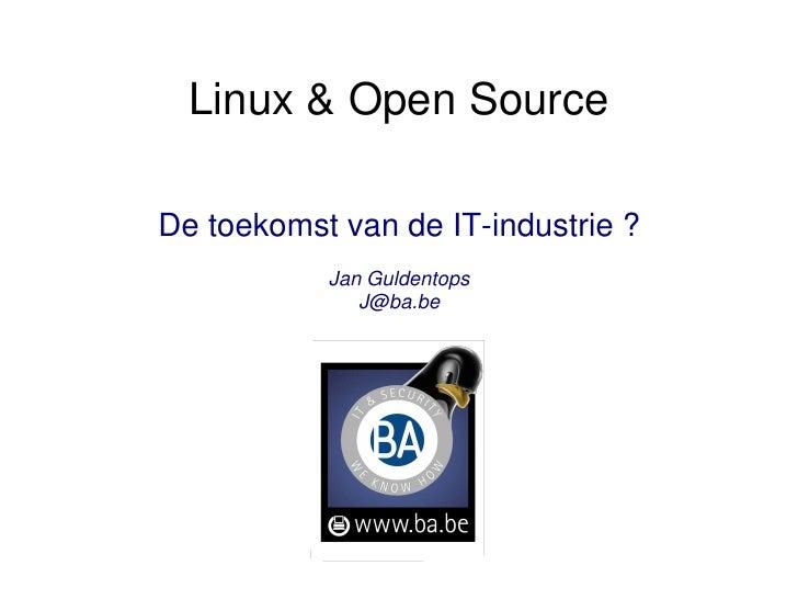 Linux & Open Source  De toekomst van de IT-industrie ?            Jan Guldentops               J@ba.be