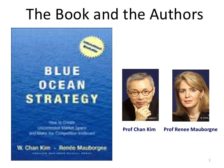 The Book and the Authors<br />1<br />© JOHN ABBOTT<br />© JOHN ABBOTT<br />Prof Renee Mauborgne<br />Prof Chan Kim       <...