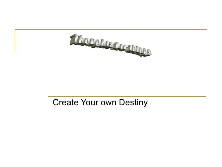 Create Your own Destiny Thoughts Are things