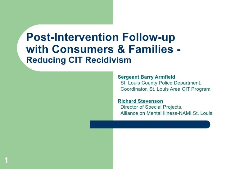 Post-Intervention Follow-up  with Consumers & Families -  Reducing CIT Recidivism Sergeant Barry Armfield St. Louis County...