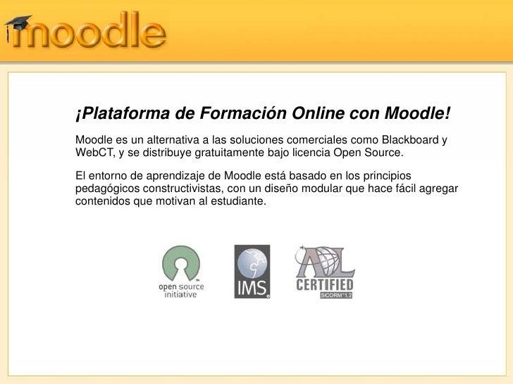 ¡Plataforma de Formación Online con Moodle! Moodle es un alternativa a las soluciones comerciales como Blackboard y WebCT,...