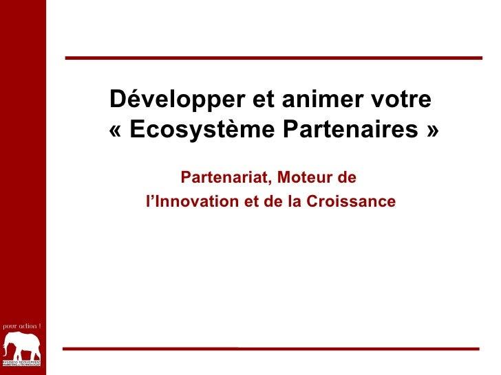 Développer et animer votre  «EcosystèmePartenaires » Partenariat, Moteur de  l'Innovation et de la Croissance