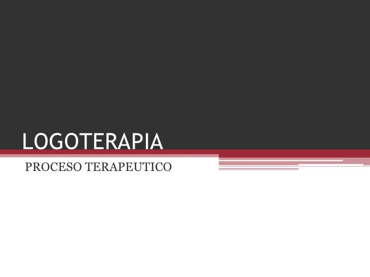 LOGOTERAPIA<br />PROCESO TERAPEUTICO<br />