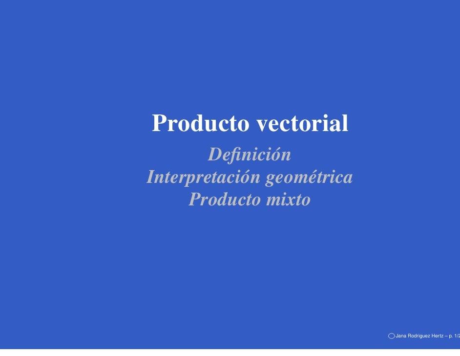 Producto vectorial         Definición Interpretación geométrica      Producto mixto                                 Jana Ro...