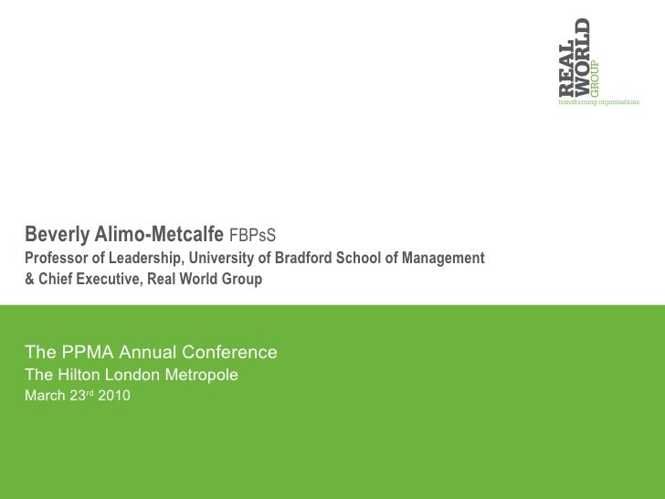 Beverly Alimo-Metcalfe  FBPsS Professor of Leadership, University of Bradford School of Management & Chief Executive, Real...