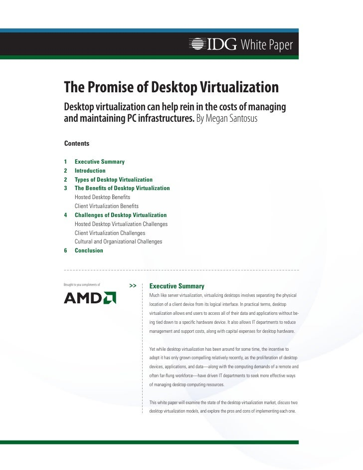 White Paper  The Promise of Desktop Virtualization Desktop virtualization can help rein in the costs of managing and maint...