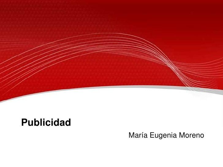 Publicidad<br />María Eugenia Moreno<br />