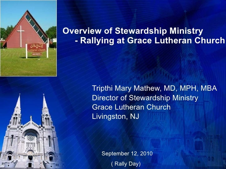 Overview of Stewardship Ministry   - Rallying at Grace Lutheran Church  Tripthi Mary Mathew, MD, MPH, MBA Director of Stew...