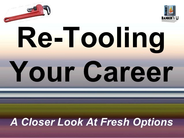 Re-ToolingYour CareerA Closer Look At Fresh Options