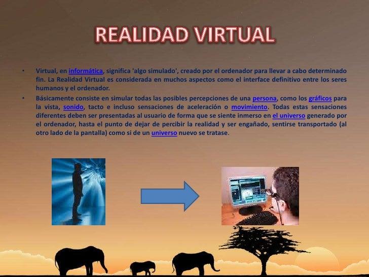 REALIDAD VIRTUAL<br />Virtual, en informática, significa 'algo simulado', creado por el ordenador para llevar a cabo deter...
