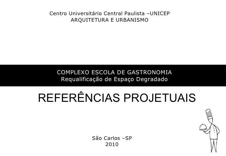 Centro Universitário Central Paulista –UNICEP ARQUITETURA E URBANISMO São Carlos –SP 2010 COMPLEXO ESCOLA DE GASTRONOMIA R...