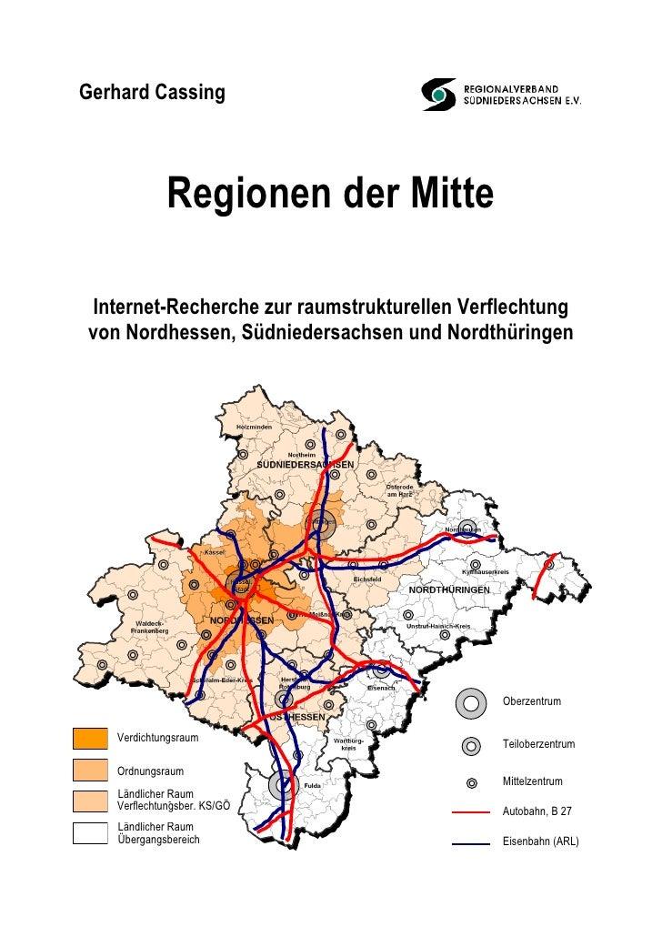 Gerhard Cassing                 Regionen der Mitte  Internet-Recherche zur raumstrukturellen Verflechtung von Nordhessen, ...