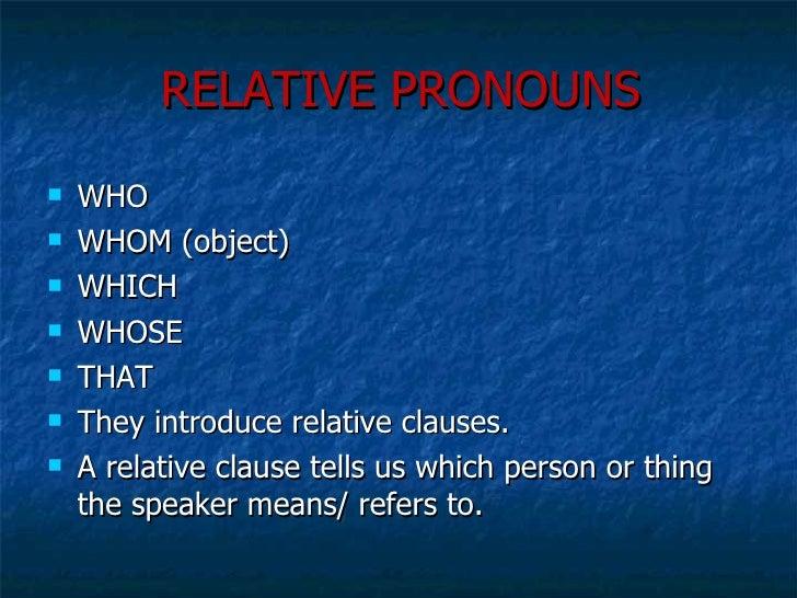 RELATIVE PRONOUNS <ul><li>WHO  </li></ul><ul><li>WHOM (object) </li></ul><ul><li>WHICH </li></ul><ul><li>WHOSE </li></ul><...