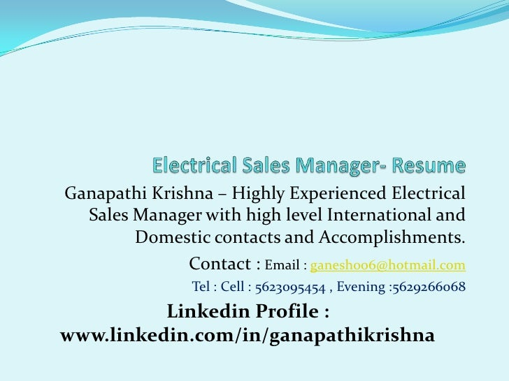 Electrical Sales Manager- Resume  <br />Ganapathi Krishna – Highly Experienced Electrical Sales Manager with high level In...