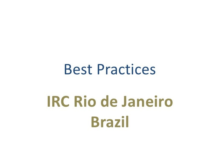 Best Practices<br />IRC Rio de Janeiro<br />Brazil<br />