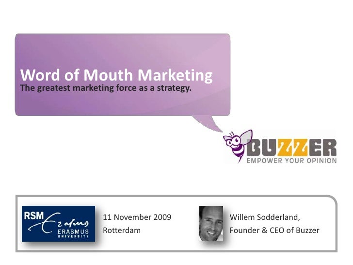 Word of Mouth Marketing<br />The greatest marketing force as a strategy.<br />Willem Sodderland, Founder & CEO of Buzzer<b...