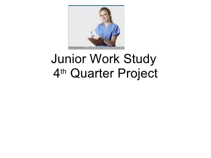 Junior Work Study  4 th  Quarter Project