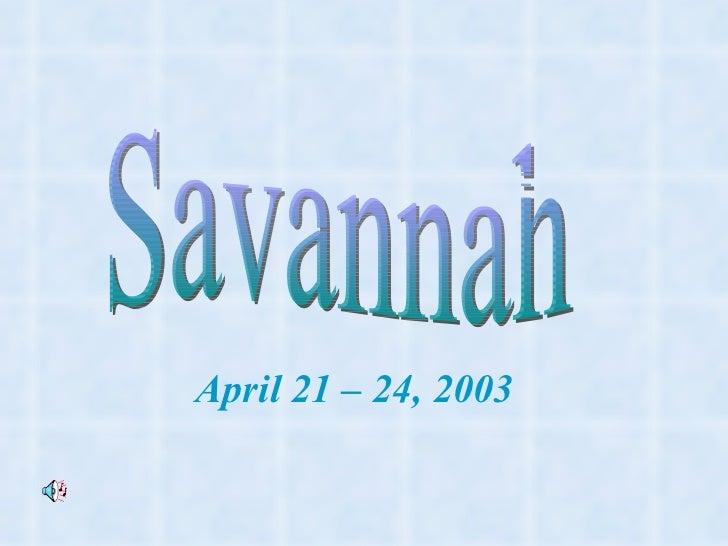Savannah April 21 – 24, 2003