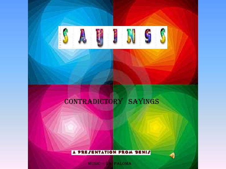 CONTRADICTORY   SAYINGS<br />             MUSIC  -  LA  PALOMA<br />