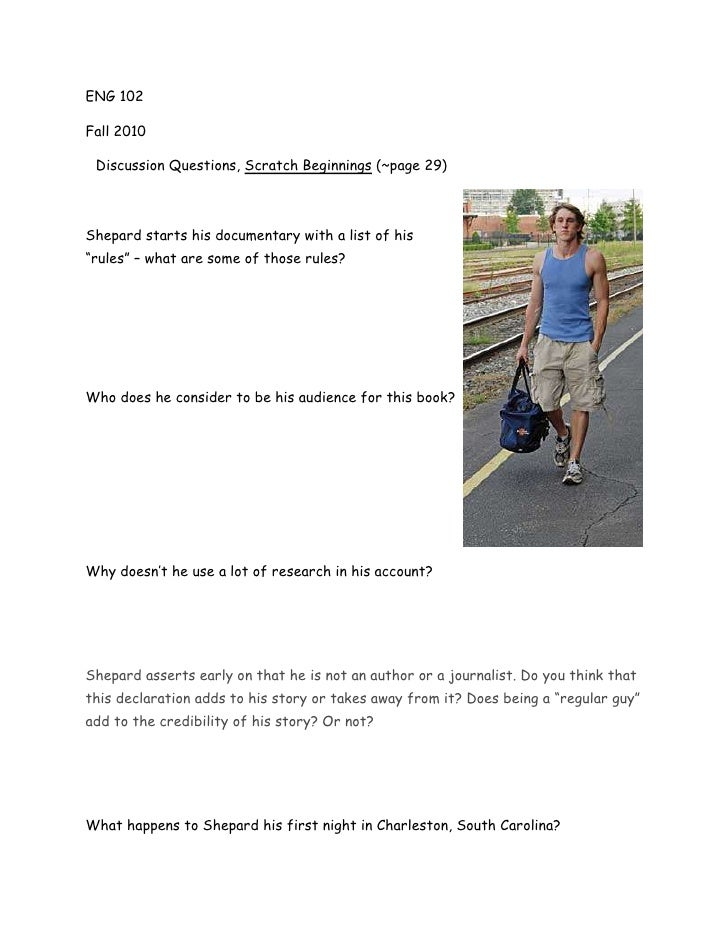 ENG 102<br />Fall 2010<br />Discussion Questions, Scratch Beginnings (~page 29)<br />right0<br />Shepard starts his docume...