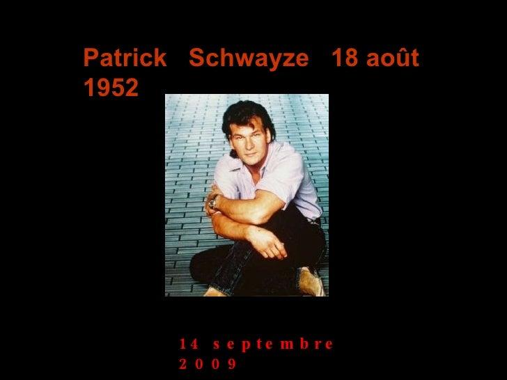 Patrick  Schwayze  18 août 1952 14 septembre 2009