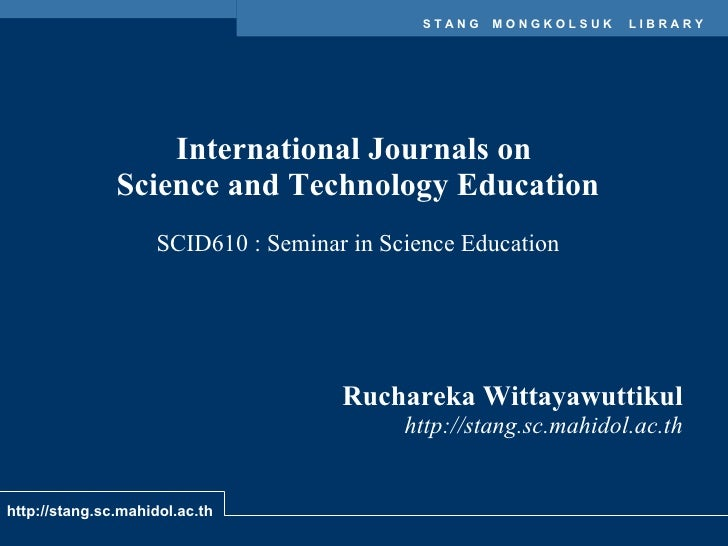 International Journals on  Science and Technology Education SCID610 : Seminar in Science Education Ruchareka Wittayawuttik...