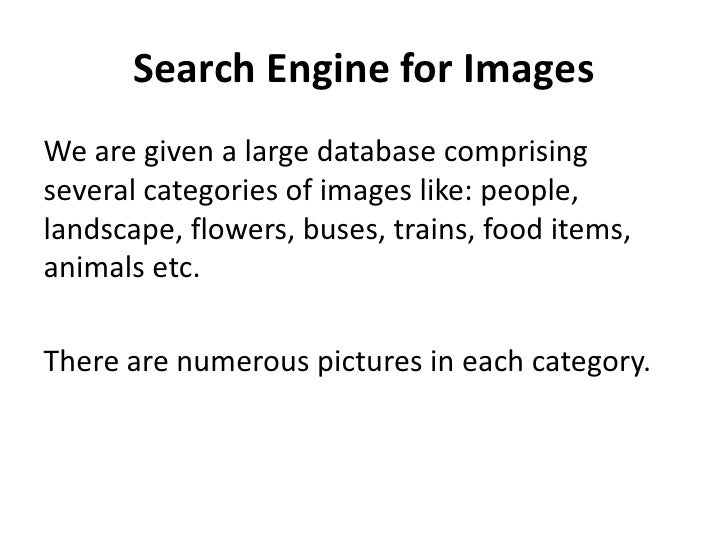 Search Engine for Images<br />We are given a large database comprising several categories of images like: people, landscap...
