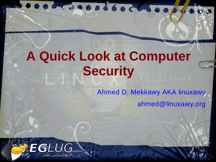 A Quick Look at Computer Security <ul>Ahmed D. Mekkawy AKA linuxawy [email_address] </ul>