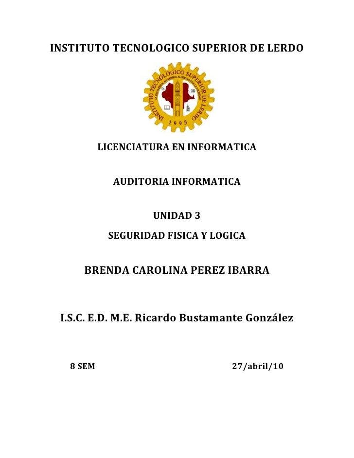 INSTITUTO TECNOLOGICO SUPERIOR DE LERDO<br />LICENCIATURA EN INFORMATICA<br />AUDITORIA INFORMATICA<br />UNIDAD 3<br />SEG...