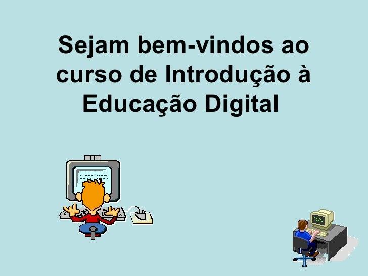 Sejam bem-vindos ao curso de Introdução à Educação Digital
