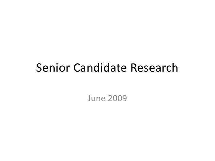 Senior Candidate Research           June 2009