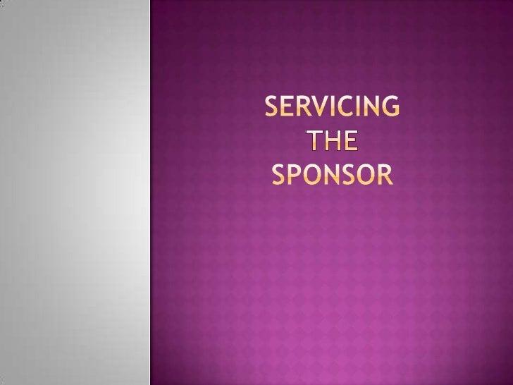 SERVICING THE SPONSOR<br />